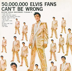 elvis, 50 million can't be wrong